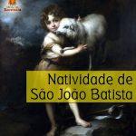 Reflexão Liturgia – Natividade de São João Batista –24/06/2019