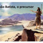 Precursor do Senhor na Sua vida e na Sua morte